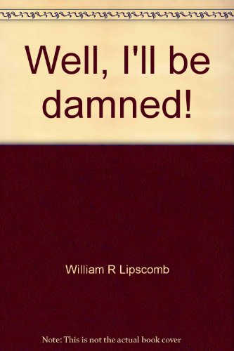 Well- I'll Be Damned!: Lipscomb, William