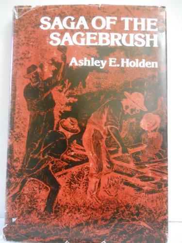 Saga of the sagebrush: Ashley E Holden