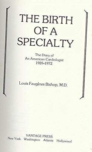 THE BIRTH OF A SPECIALITY. The Diary Of An American Cardiologist 1926 - 1972.: Bishop, Louis ...