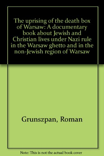 9780533027996: The uprising of the death box of Warsaw: A documentary book about Jewish and Christian lives under Nazi rule in the Warsaw ghetto and in the non-Jewish region of Warsaw