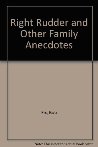 Right rudder and other family anecdotes: Fix, Bob