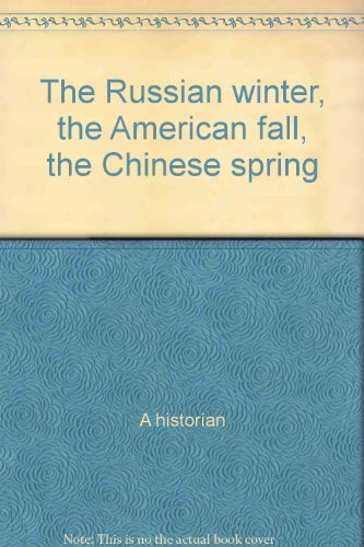 9780533029570: The Russian winter, the American fall, the Chinese spring--and summer: A historian's fairy tale