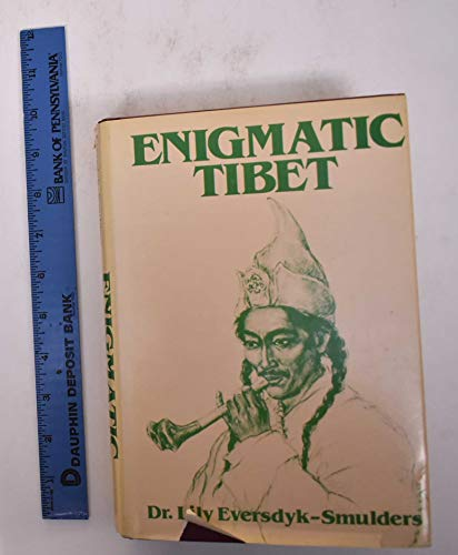 Enigmatic Tibet: Experiences with my Tibetan Family: Eversdyk-Smulders, Lily (Dr)