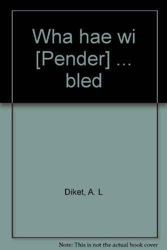 WHA HAE WI' [PENDER].BLED.: Diket, A. L.