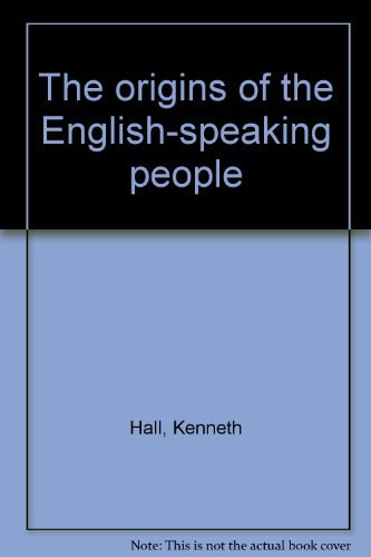 The origins of the English-speaking people (0533035929) by Kenneth Hall