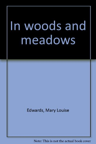 In woods and meadows: Edwards, Mary Louise