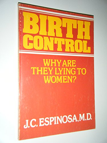 Birth Control: Why Are They Lying to Women?: J. C. Espinosa