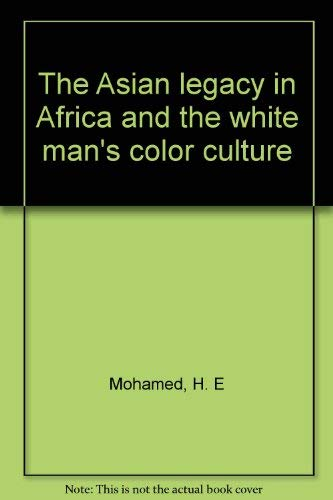 The Asian legacy in Africa and the: Mohamed, H. E