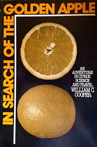 In Search of the Golden Apple: Adventure in Citrus Science and Travel: Cooper, William Colby