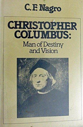 Christopher Columbus : Man of Destiny and Vision: Nagro, C. F.
