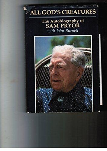 ALL GOD'S CREATURES: The Autobiography of Sam Pryor: Pryor, Sam w/ John Burnett