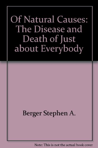 Of natural causes: The disease and death of just about everybody: Berger, Stephen A