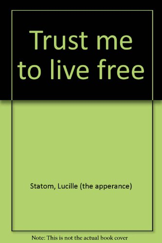 Trust me to live free: Statom, Lucille (the apperance)