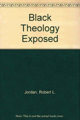 Black Theology Exposed: Jordan, Robert L.