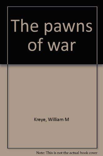 The pawns of war: William M Kreye