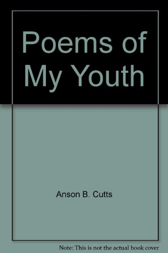 Poems of My Youth: Anson B. Cutts