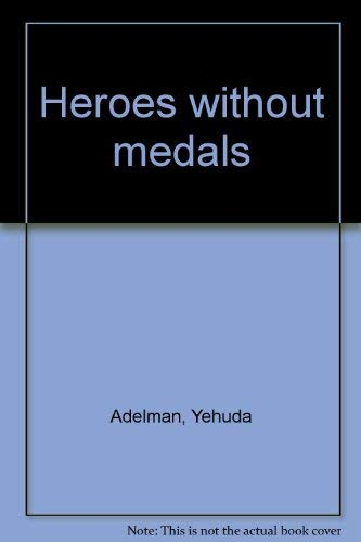 Heroes Without Medals: Adelman, Yehuda