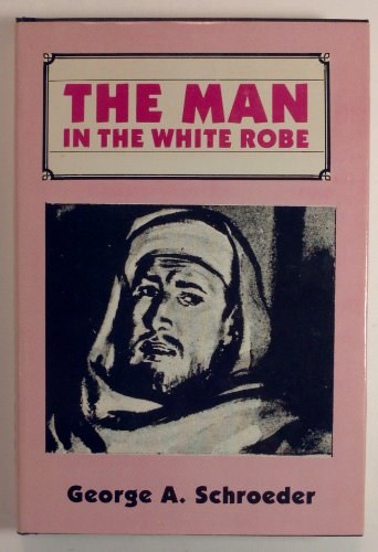 Man in the White Robe: Schroeder, George A.