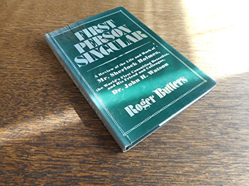FIRST PERSON SINGULAR : A REVIEW OF THE LIFE AND WORK OF MR. SHERLOCK HOLMES, THE WORLD'S FIRST C...