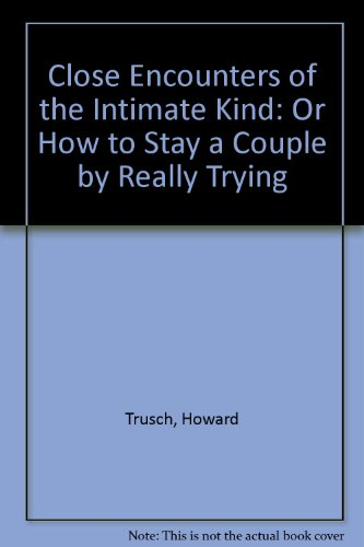 Close Encounters of the Intimate Kind: Or How to Stay a Couple by Really Trying: Trusch, Howard