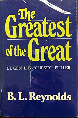 """The greatest of the great: Lt. Gen. L.B. """"Chesty"""" Puller: Reynolds, B. L"""
