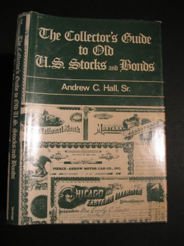 The Collector's Guide to Old U.S. Stocks and Bonds: Hall, Andrew C.