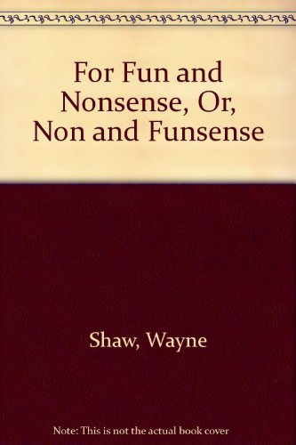 For Fun and Nonsense, Or, Non and Funsense (0533060001) by Wayne Shaw