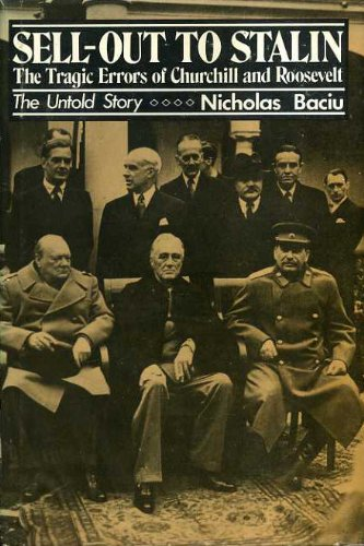 Sell-Out to Stalin: The Tragic Errors of Churchill and Roosevelt: The Untold Story: Nicolas Baciu
