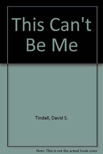 This Can't Be Me: Tindall, David S.