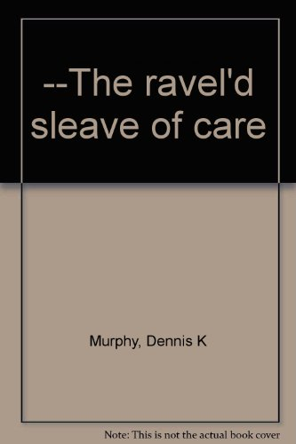 The ravel'd sleave of care: Murphy, Dennis K