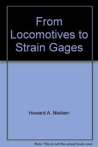 From Locomotives to Strain Gages: the True Story of a Tortuous Conversion from Smokestack to ...