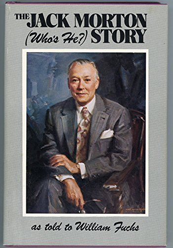 The Jack Morton (Who's He?) Story {FIRST EDITION}: Morton, Jack {Author} and William Fuchs {As...