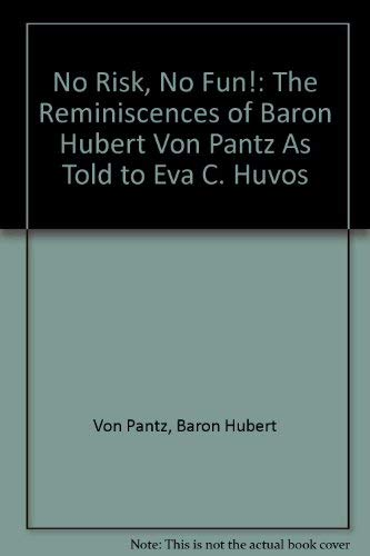 No Risk, No Fun! The Reminiscences of Baron Hubert Von Pantz As Told to Eva C. Huvos: Pantz, Baron ...