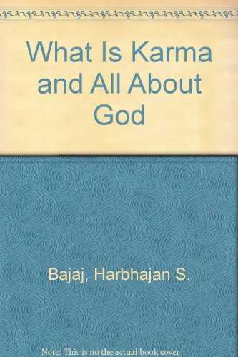 What Is Karma and All About God: Bajaj, Harbhajan S.
