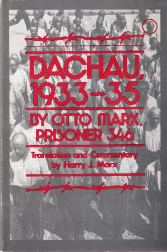 Dachau, 1933-1935: by Otto Marx, Prisoner 346; translation and commentary by Harry J. Marx