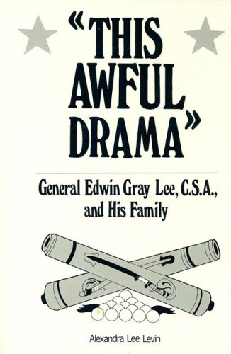This Awful Drama: General Edwin Gray Lee, C.S.A., and His Family