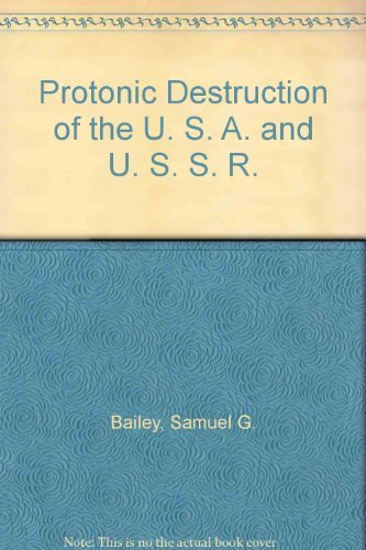 Protonic Destruction of the U. S. A. and U. S. S. R.: Bailey, Samuel G.