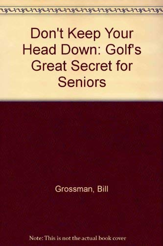 9780533073597: Don't Keep Your Head Down: Golf's Great Secret for Seniors