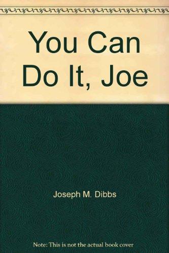 You Can Do It, Joe: Joseph M. Dibbs