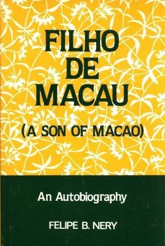 Filho De Macau, (A Son of Macao): An Autobiography: Nery, Felipe B.