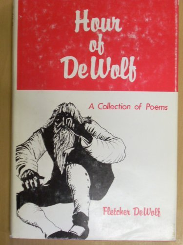 Hour of DeWolf a Collection of Poems: DeWolf, Fletcher *Author