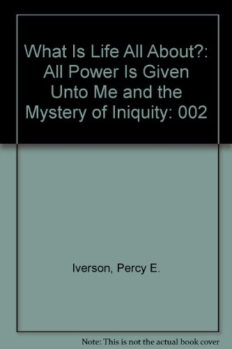 9780533076925: What Is Life All About?: All Power Is Given Unto Me and the Mystery of Iniquity
