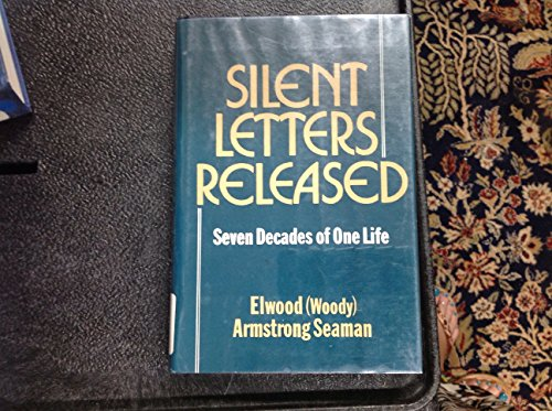 Silent Letters Released: Seven Decades of One Life: Seaman, Elwood (Woody) Artmstrong