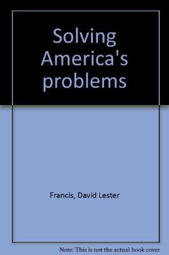 Solving America's problems: Francis, David Lester