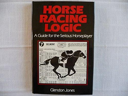 Horseracing Logic: A Guide for Serious Horse Player: Glendon Jones