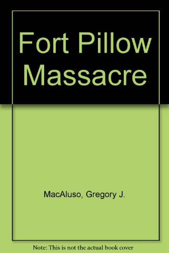 Fort Pillow Massacre: MacAluso, Gregory J.