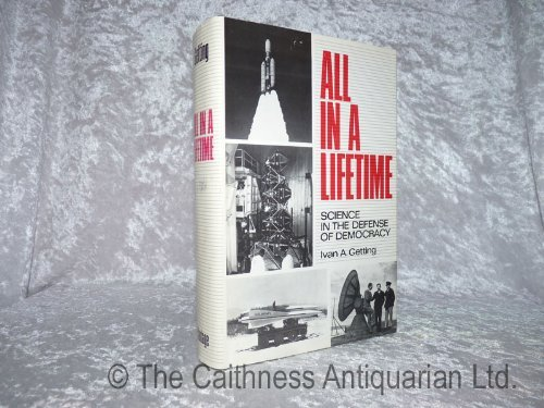All in a Lifetime: Science in the Defense of Democracy: Getting, Ivan A.