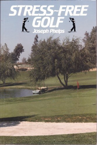 Stress-Free Golf: Phelps, Joseph