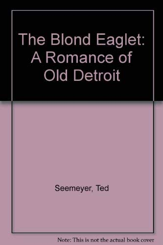 9780533082681: The Blond Eaglet: A Romance of Old Detroit