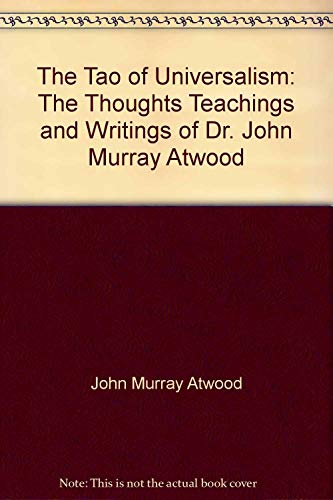 9780533082865: The tao of Universalism: The thoughts, teachings, and writings of Dr. John Murray Atwood
